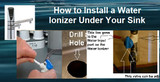 How to Install a Water Ionizer Under Your Sink