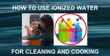 How to Use Ionized Water for Cleaning and Cooking