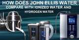 How Does John Ellis Water Compare With Ionized Water and Hydrogen Water?