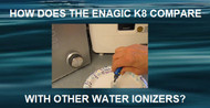 How Does the Enagic K8 Compare With Other Water Ionizers?