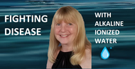 FIGHTING DISEASE WITH ALKALINE IONIZED WATER