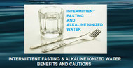 Intermittent Fasting and Alkaline Ionized Water – Benefits and Cautions