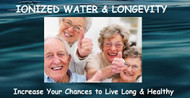 Ionized Water and How It's Related to Living Long and Healthy