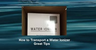 How to Transport a Water Ionizer