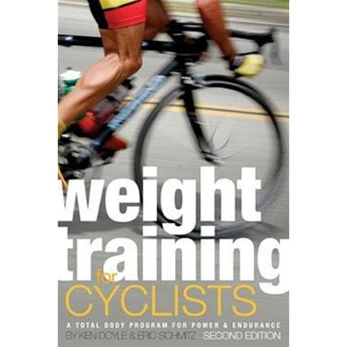 Weight Training for Cyclists: A Total Body Program for Power and Endurance, 2nd Ed.