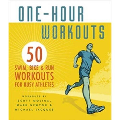 One-Hour Workouts: 50 Swim, Bike, and Run Workouts for Busy Athletes price