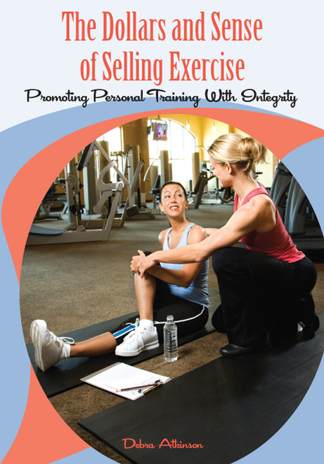 The Dollars and Sense of Selling Exercise: Promoting Personal Training With Integrity