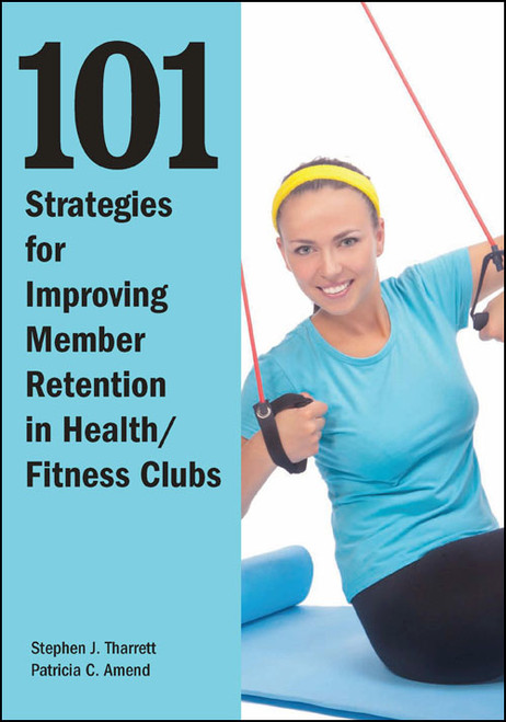101 Strategies for Improving Member Retention in Health/Fitness Clubs