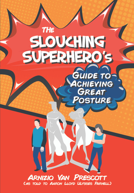 The Slouching Superhero's Guide to Achieving Great Posture