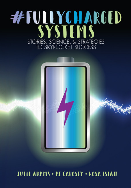 #FULLYCHARGED Systems-Stories, Science, & Strategies to Skyrocket Success