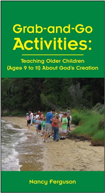 Grab-and-Go Activities: Teaching Older Children (Ages 9 to 11) About God's Creation