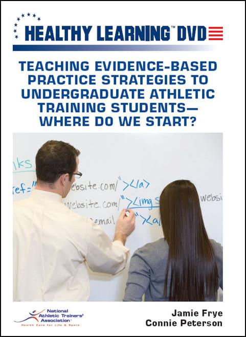 Teaching Evidence-Based Practice Strategies to Undergraduate Athletic Training Students-Where Do We Start?