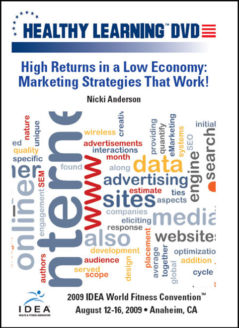 High Returns in a Low Economy-Marketing Strategies That Work!