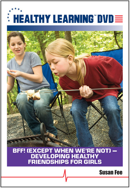 BFF! (Except When We're Not) - Developing Healthy Friendships for Girls