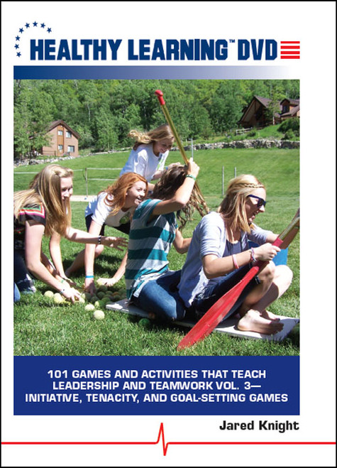 101 Games and Activities That Teach Leadership and Teamwork Vol. #3-Initiative, Tenacity, and Goal-Setting Games