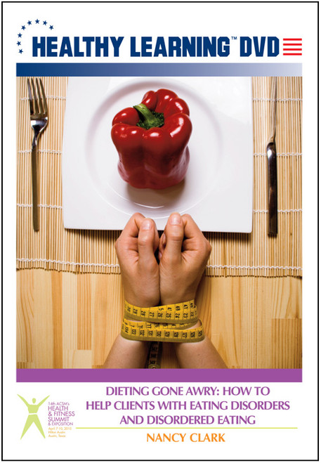 Dieting Gone Awry: How to Help Clients With Eating Disorders and Disordered Eating