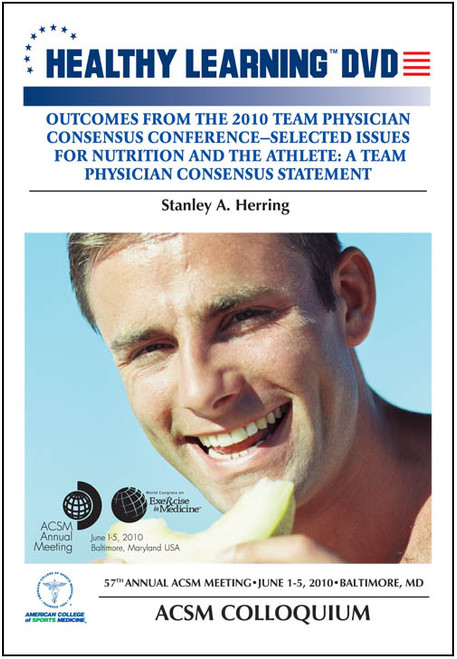 Outcomes from the 2010 Team Physician Consensus Conference-Selected Issues for Nutrition and the Athlete: A Team Physician Consensus Statement