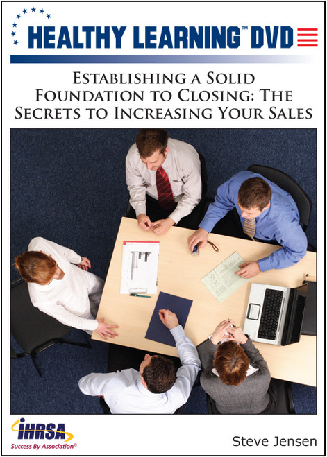 Establishing a Solid Foundation to Closing: The Secrets to Increasing Your Sales