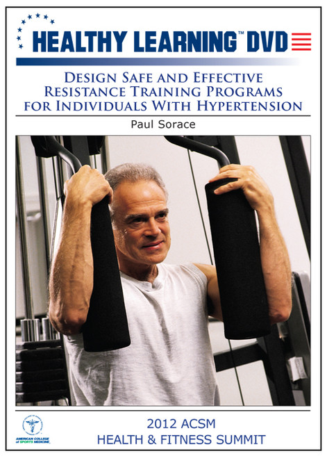 Design Safe and Effective Resistance Training Programs for Individuals With Hypertension