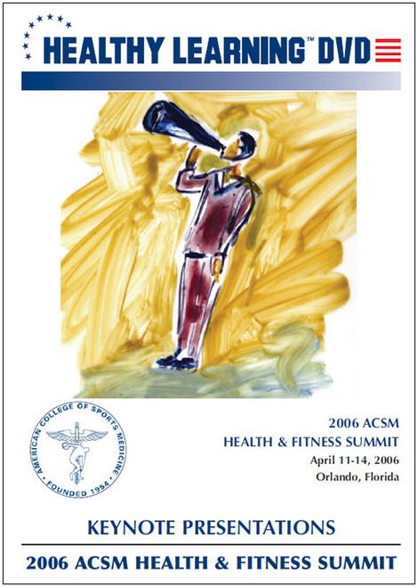 2006 ACSM Health & Fitness Summit-Keynote Presentations