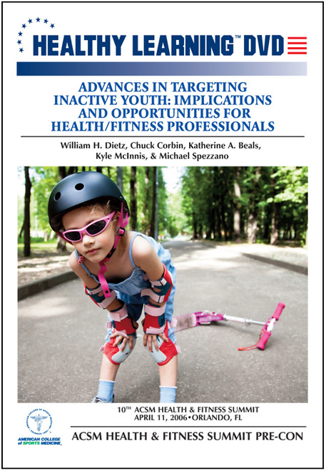 2006 ACSM Health & Fitness Summit Pre-Con-Advances in Targeting Inactive Youth: Implications and Opportunities for Health/Fitness Professionals