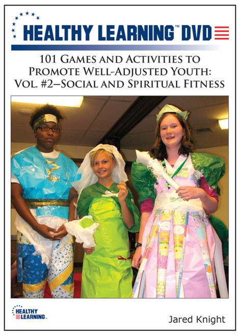 101 Games and Activities to Promote Well-Adjusted Youth: Vol. #2-Social and Spiritual Fitness