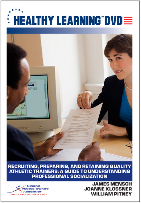 Recruiting, Preparing, and Retaining Quality Athletic Trainers: A Guide to Understanding Professional Socialization