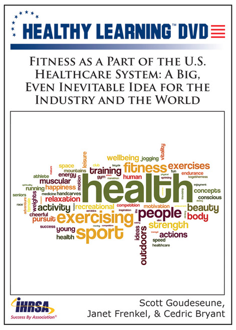 Fitness as a Part of the U.S. Healthcare System: A Big, Even Inevitable Idea for the Industry and the World