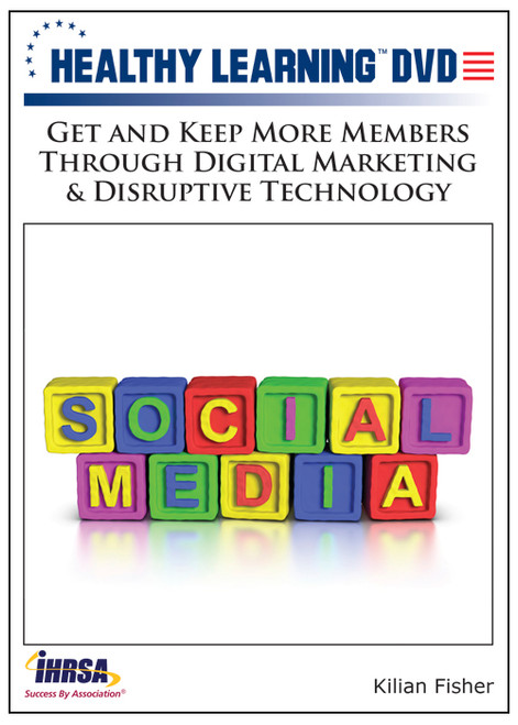 Get and Keep More Members Through Digital Marketing & Disruptive Technology