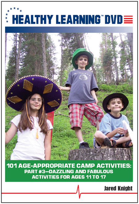 101 Age-Appropriate Camp Activities: Part #3-Dazzling and Fabulous Activities for Ages 11 to 17