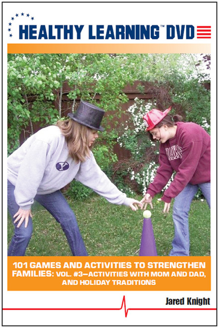101 Games and Activities to Strengthen Families: Vol. #3-Activities With Mom and Dad, and Holiday Traditions