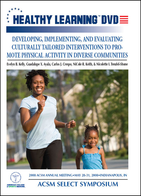 ACSM Select Symposium: Developing, Implementing, and Evaluating Culturally Tailored Interventions to Promote Physical Activity in Diverse Communities