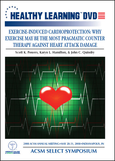 ACSM Select Symposium: Exercise-Induced Cardioprotection: Why Exercise May Be the Most Pragmatic Counter Therapy Against Heart Attack Damage