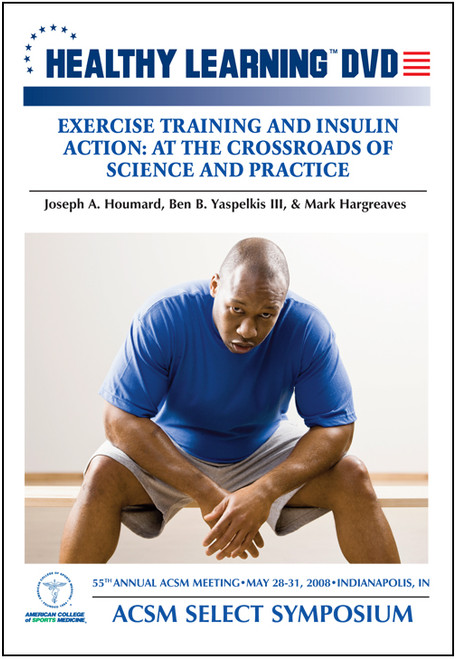 ACSM Select Symposium-Exercise Training and Insulin Action: At the Crossroads of Science and Practice