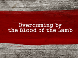 Overcoming Satan By The Blood Of The Lamb
