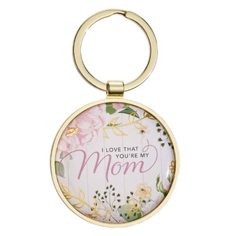 I Love That You Are My Mom Metal Keyring