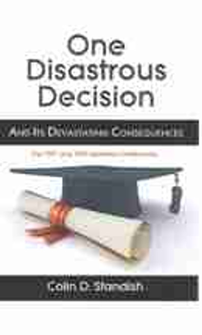 One Disastrous Decision and Its Devastating Consequences by Standish