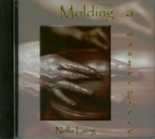 Molding a Masterpiece CD by Nella Laing