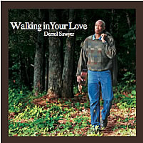 Walking in Your Love CD by Derrol Sawyer