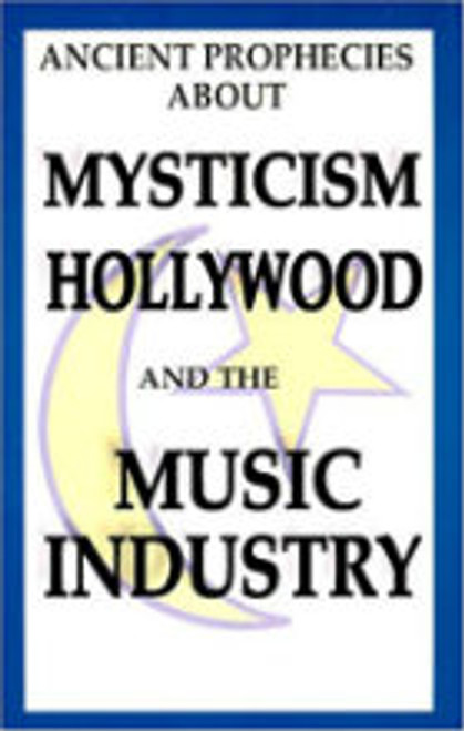 Ancient Prophecies about Mysticism Hollywood and the Music Industry by Williah J. Sutton