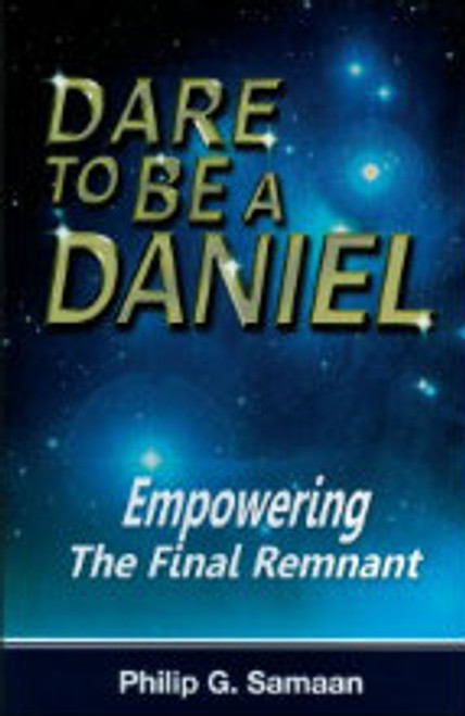 Dare to Be a Daniel - Emporing The Final Remnant by Philip G. Samaan