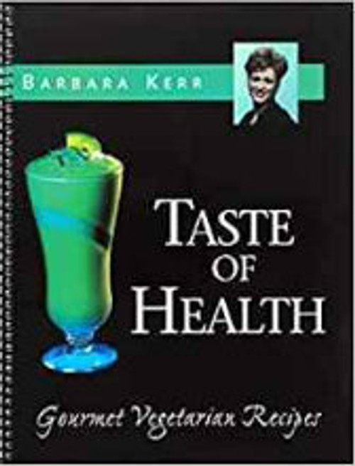 Barbara Kerr's Taste of Health -- Gourmet Vegetarian Recipes