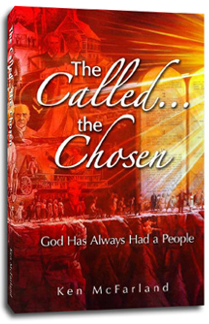 The Called The Chosen by Ken McFarland
