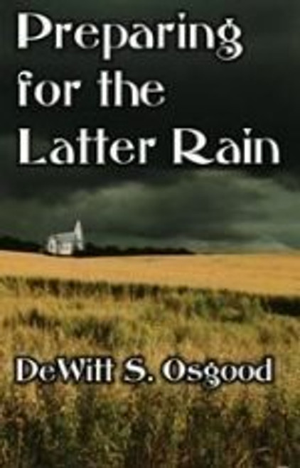 Preparing For The Latter Rain by DeWitt S. Osgood