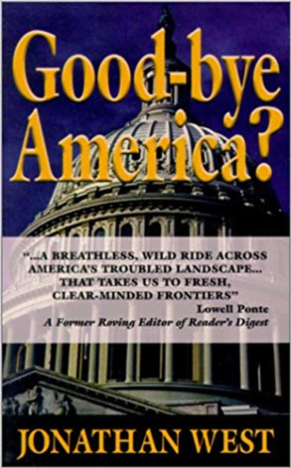 With our political system in disgrace, our legal system bleeding us to death and our government bureaucracy becoming a growing oppression upon the people,....with all of this, and more, can anything be done? You bet there can be!  The dynamic new book, Good-bye, America? collides head-on with some of the most horrendous problems America has ever had to face and shows a new way to the 21st century with reasonable solutions we all can be a part of.