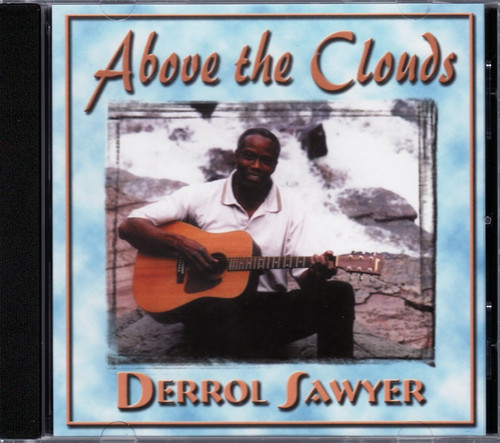 Above the Clouds CD by Derrol Sawyer
