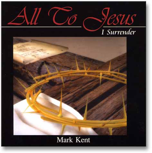All to Jesus CD by Mark Kent