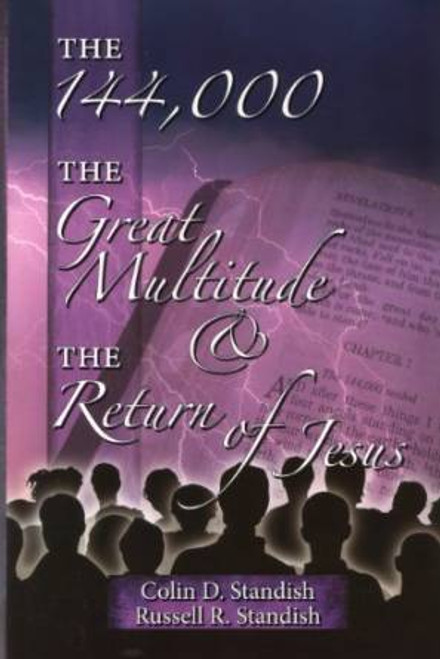 144,000 the Great Multitude, And the Return of Jesus by Standish