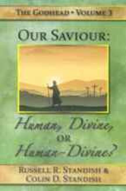 Godhead Volume 3: Our Savior: Human, Divine or Human-Divine? by Standish