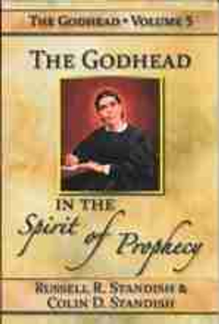 Godhead Volume 5: The Godhead in the Spirit of Prophecy by Standish